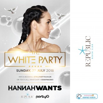 The White Party - 22nd July - HANNAH WANTS - Republic Beach Club, Zante