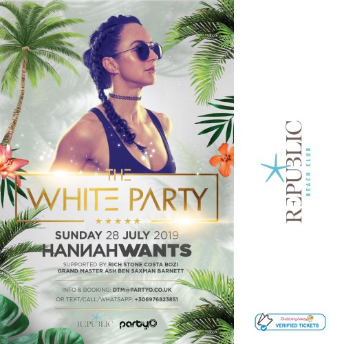 The White Party - HANNAH WANTS - 28th July - Republic Beach Club, Zante